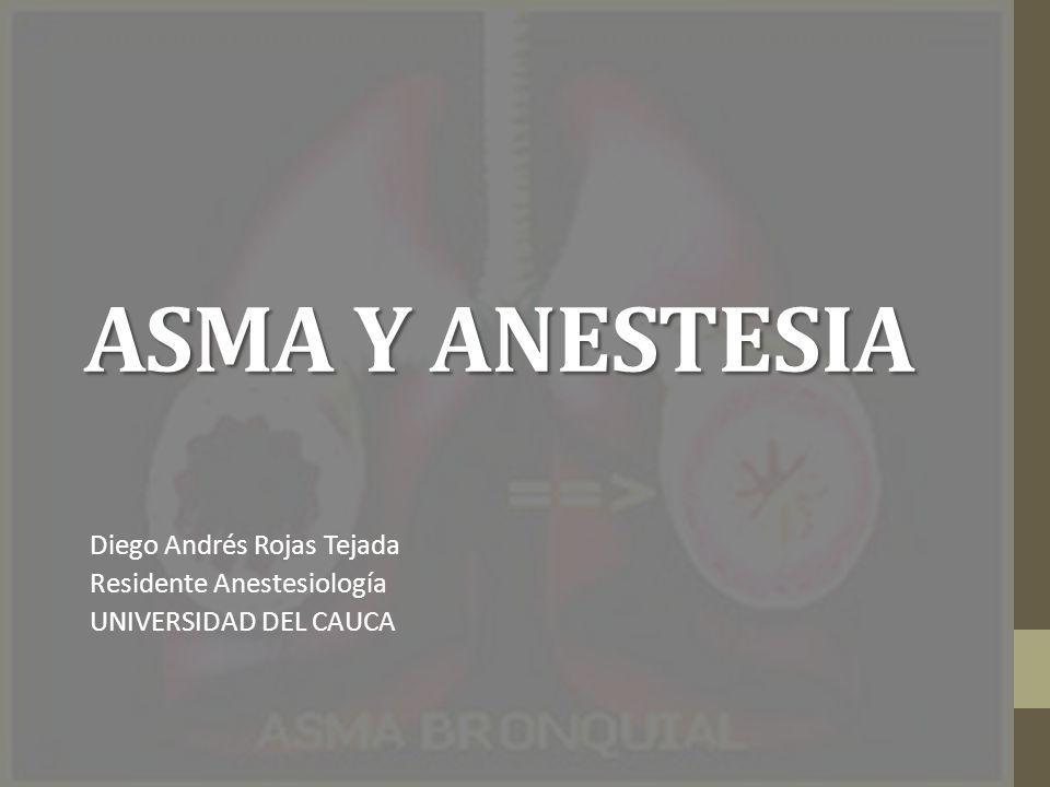 ASMA Y ANESTESIA Diego Andrés Rojas Tejada Residente Anestesiología