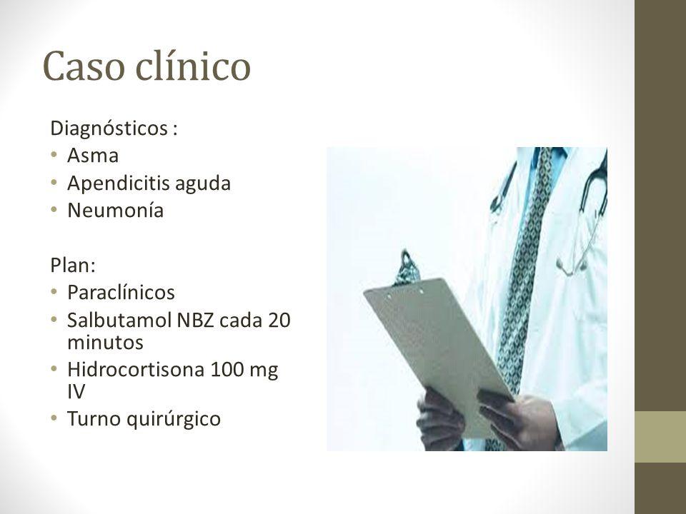 Caso clínico Diagnósticos : Asma Apendicitis aguda Neumonía Plan: