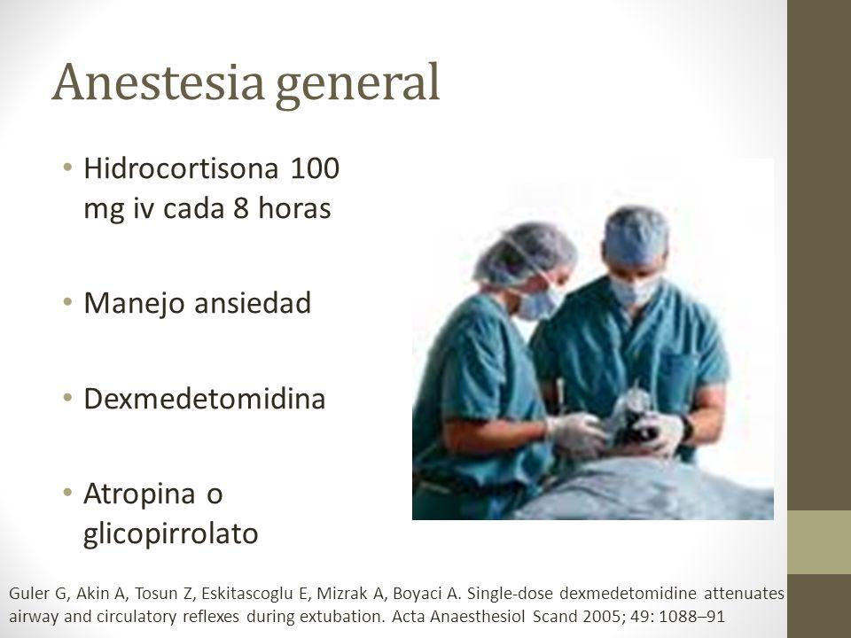 Anestesia general Hidrocortisona 100 mg iv cada 8 horas
