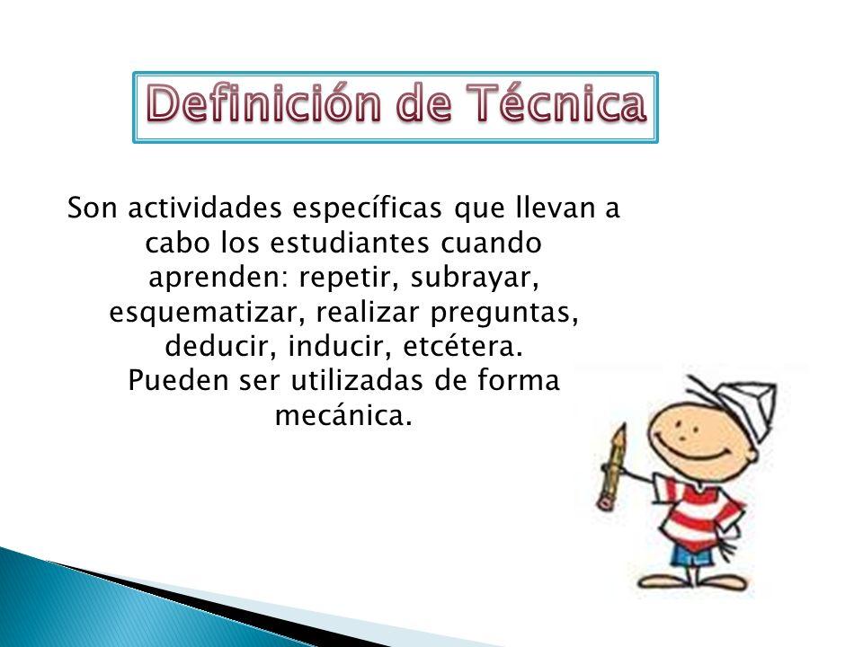 Definición de TécnicaSon actividades específicas que llevan a cabo los estudiantes cuando.