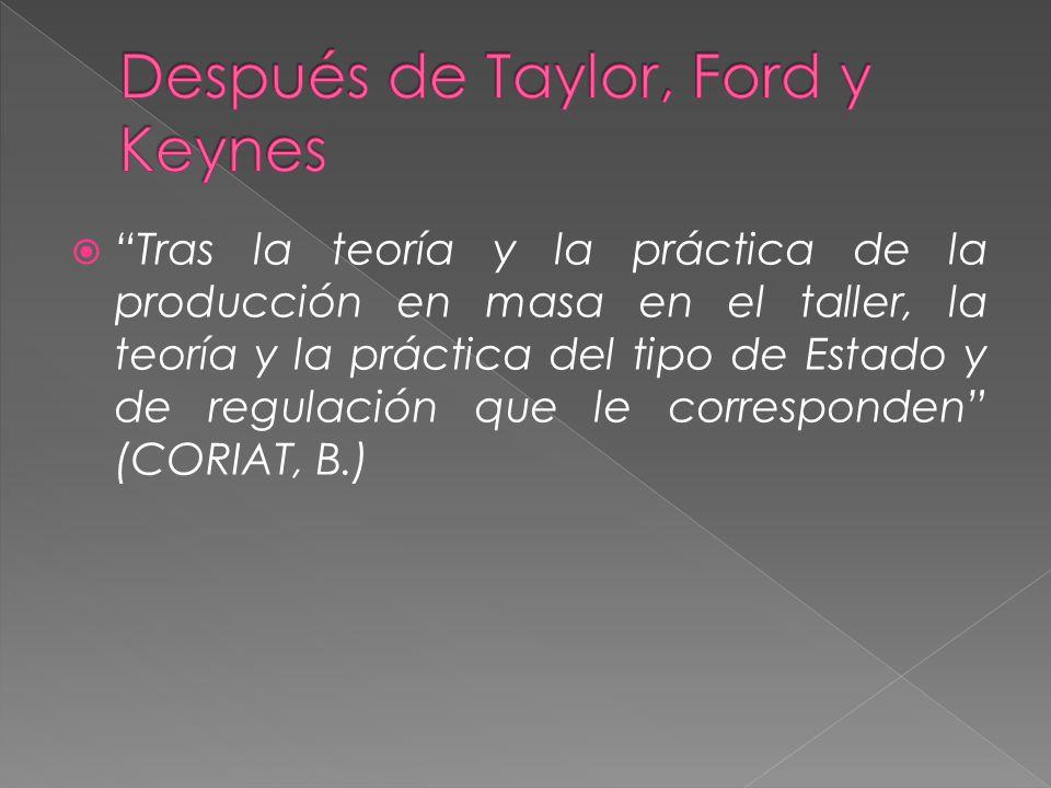 Después de Taylor, Ford y Keynes