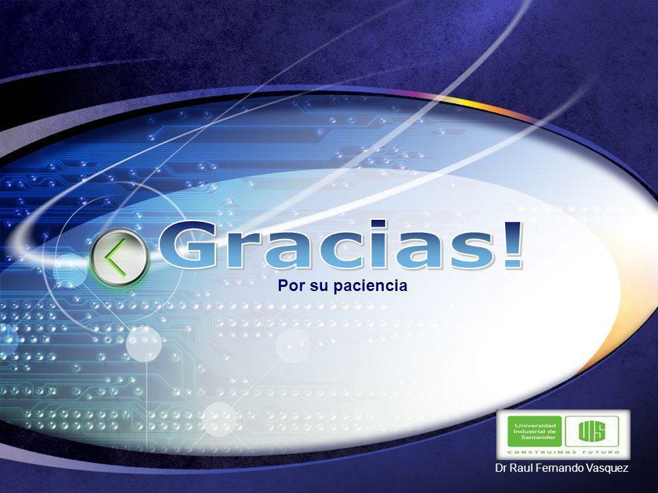 Gracias! Por su paciencia Dr Raul Fernando Vasquez
