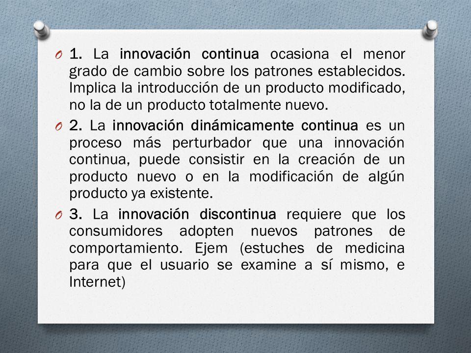 1. La innovación continua ocasiona el menor grado de cambio sobre los patrones establecidos. Implica la introducción de un producto modificado, no la de un producto totalmente nuevo.