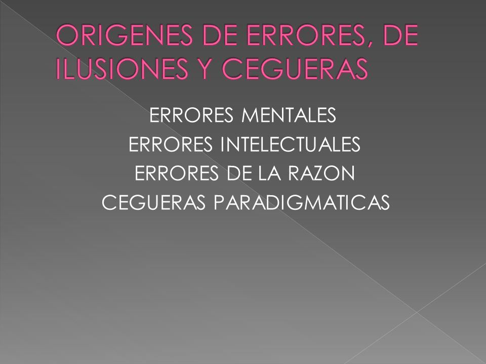 ORIGENES DE ERRORES, DE ILUSIONES Y CEGUERAS