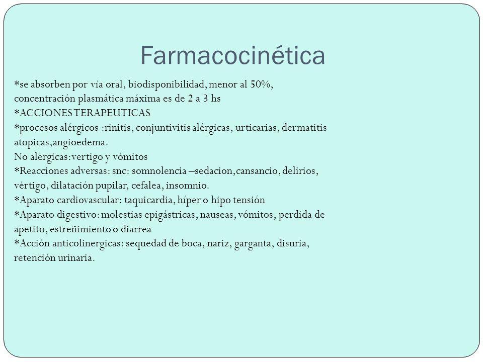 Farmacocinética *se absorben por vía oral, biodisponibilidad, menor al 50%, concentración plasmática máxima es de 2 a 3 hs.