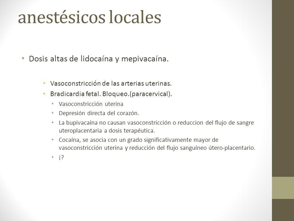 anestésicos locales Dosis altas de lidocaína y mepivacaína.