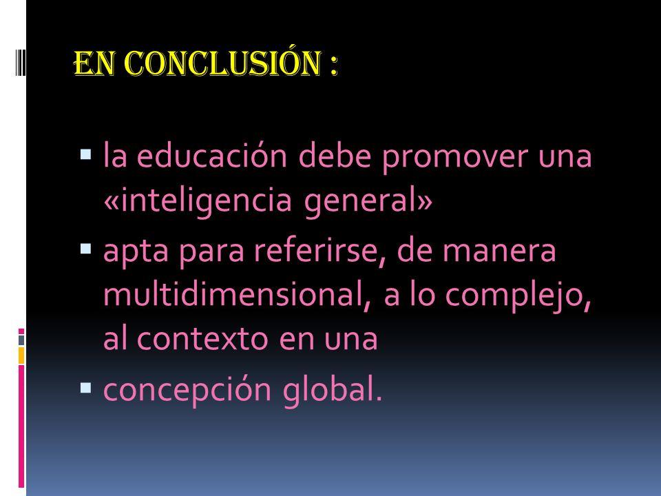 EN CONCLUSIÓN : la educación debe promover una «inteligencia general»