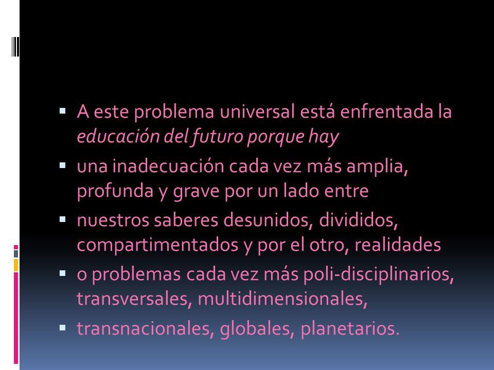 A este problema universal está enfrentada la educación del futuro porque hay