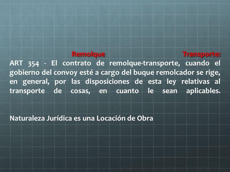 Remolque Transporte: ART 354 - El contrato de remolque-transporte, cuando el gobierno del convoy esté a cargo del buque remolcador se rige, en general, por las disposiciones de esta ley relativas al transporte de cosas, en cuanto le sean aplicables.