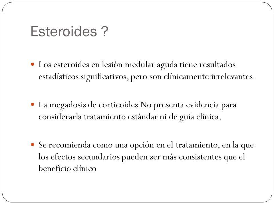 Esteroides Los esteroides en lesión medular aguda tiene resultados estadísticos significativos, pero son clínicamente irrelevantes.