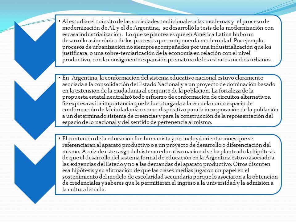 Al estudiar el tránsito de las sociedades tradicionales a las modernas y el proceso de modernización de AL y el de Argentina, se desarrolló la tesis de la modernización con escasa industrialización. Lo que se plantea es que en América Latina hubo un desarrollo asincrónico de los procesos que componen la modernidad. Por ejemplo, procesos de urbanización no siempre acompañados por una industrialización que los justificara, o una sobre-terciarización de la economía en relación con el nivel productivo, con la consiguiente expansión prematura de los estratos medios urbanos.