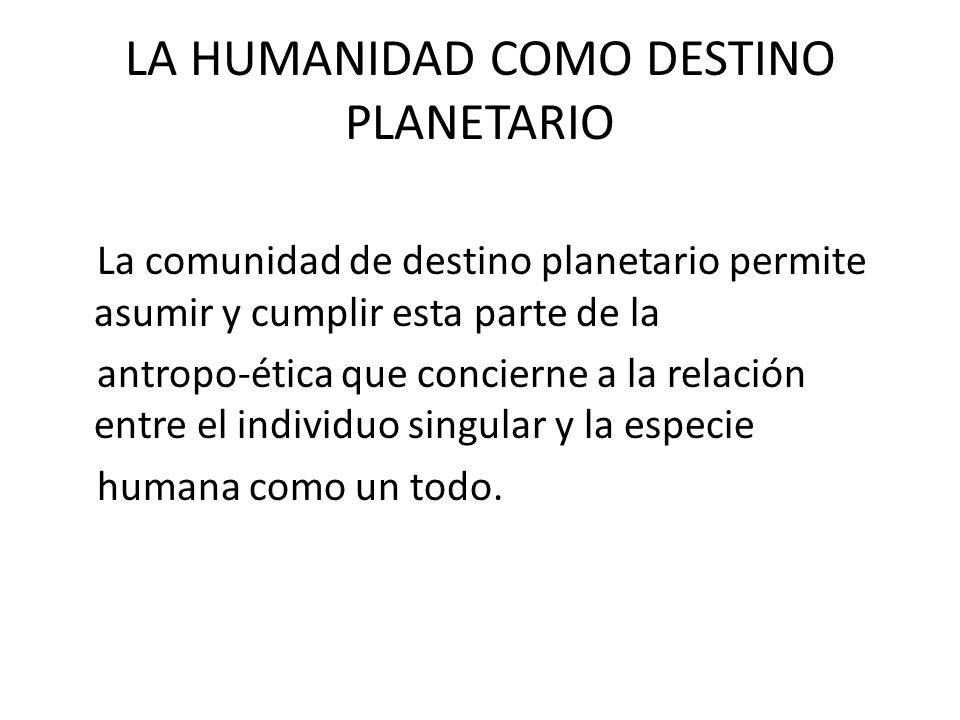 LA HUMANIDAD COMO DESTINO PLANETARIO