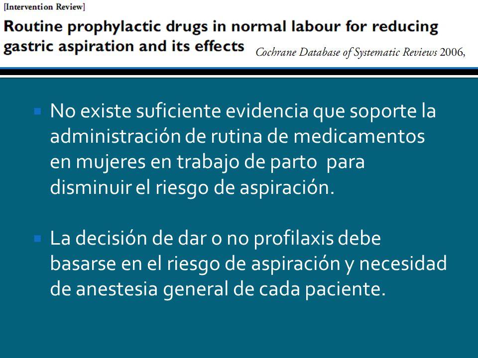 No existe suficiente evidencia que soporte la administración de rutina de medicamentos en mujeres en trabajo de parto para disminuir el riesgo de aspiración.