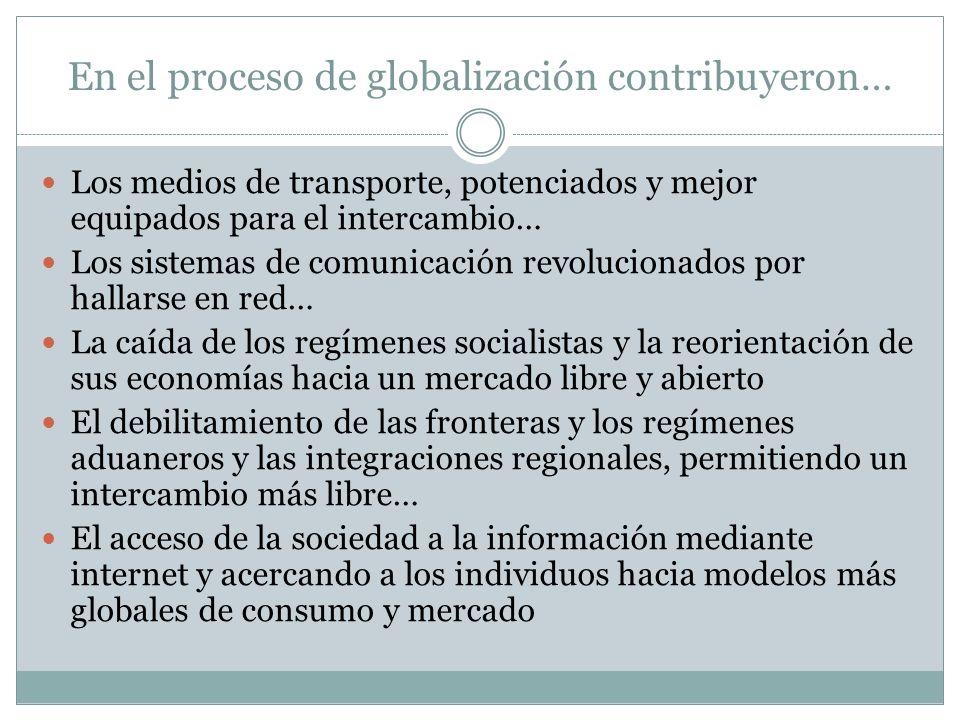 En el proceso de globalización contribuyeron…