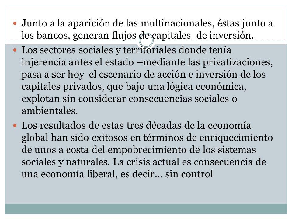 Junto a la aparición de las multinacionales, éstas junto a los bancos, generan flujos de capitales de inversión.