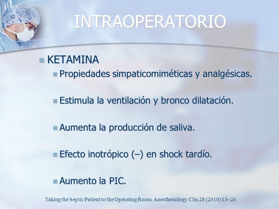 INTRAOPERATORIO KETAMINA Propiedades simpaticomiméticas y analgésicas.