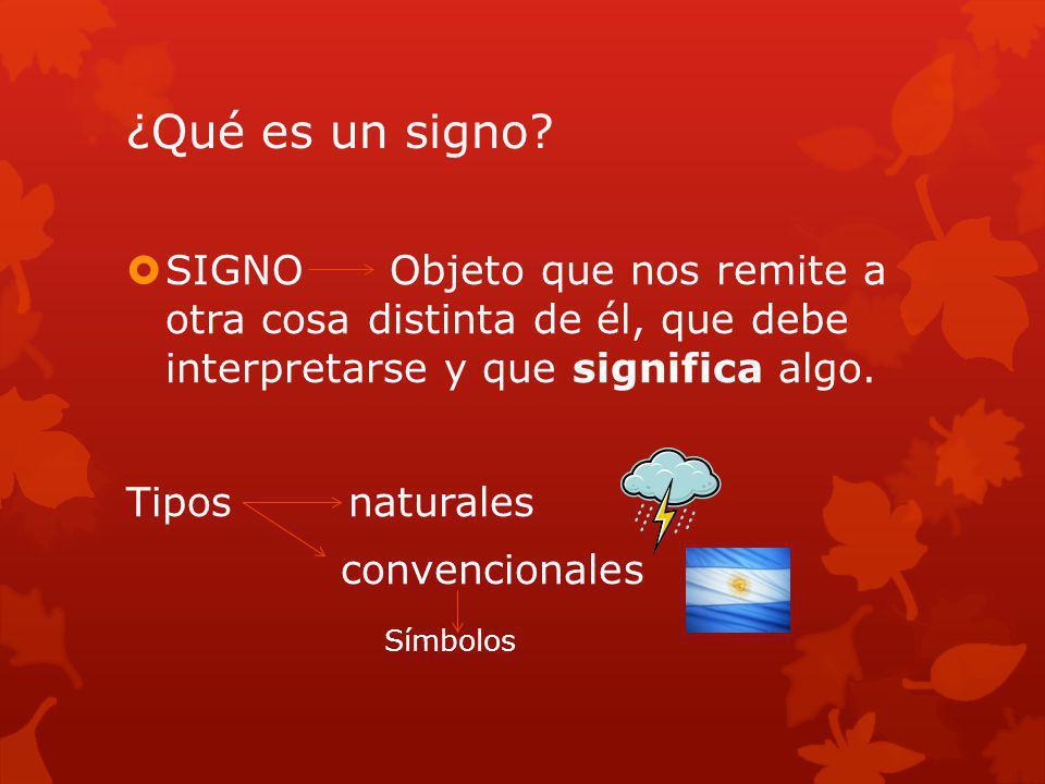¿Qué es un signo SIGNO Objeto que nos remite a otra cosa distinta de él, que debe interpretarse y que significa algo.
