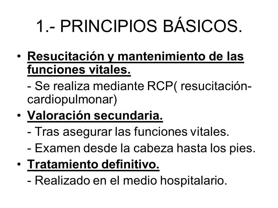 1.- PRINCIPIOS BÁSICOS. Resucitación y mantenimiento de las funciones vitales. - Se realiza mediante RCP( resucitación-cardiopulmonar)