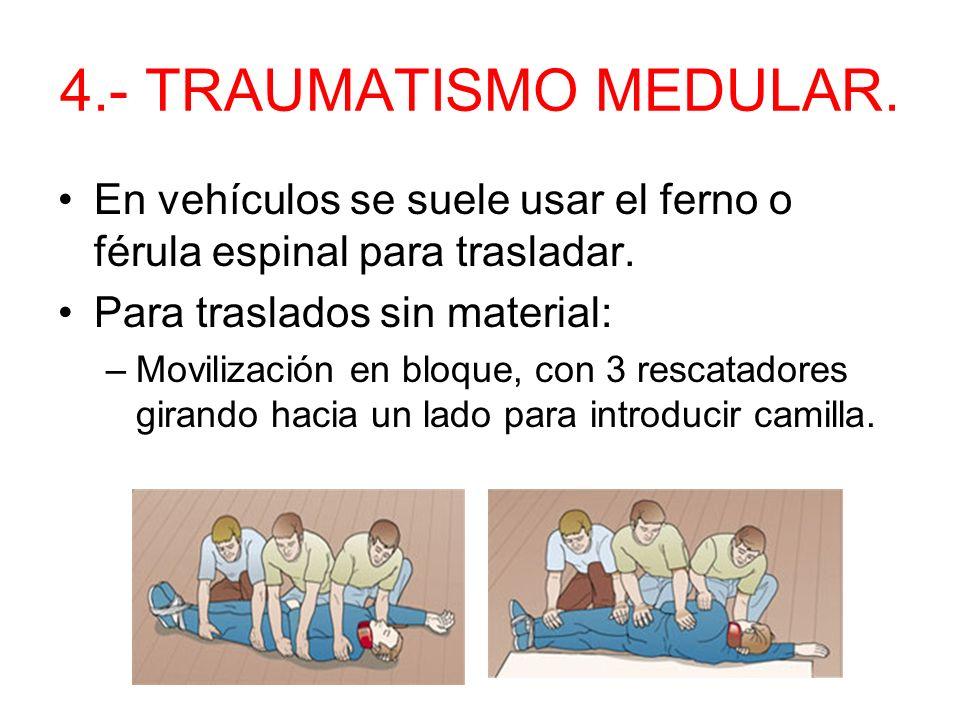 4.- TRAUMATISMO MEDULAR. En vehículos se suele usar el ferno o férula espinal para trasladar. Para traslados sin material: