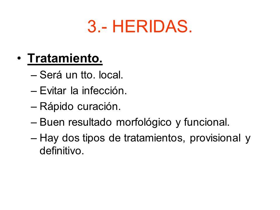 3.- HERIDAS. Tratamiento. Será un tto. local. Evitar la infección.