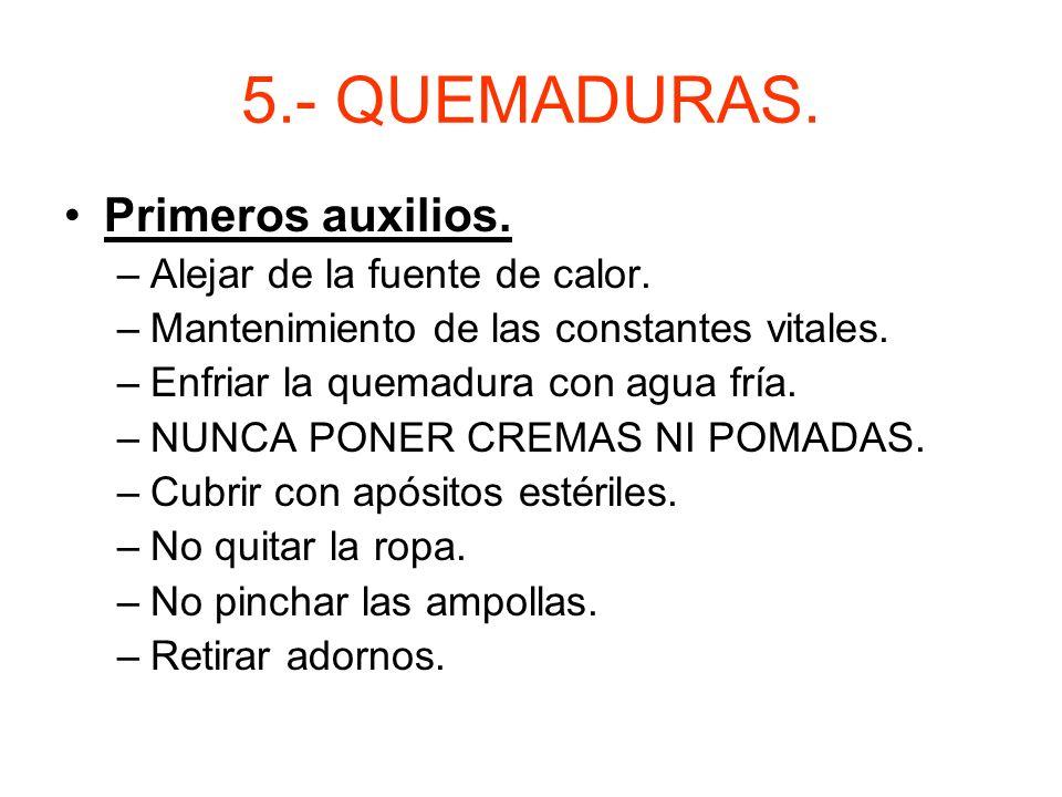 5.- QUEMADURAS. Primeros auxilios. Alejar de la fuente de calor.