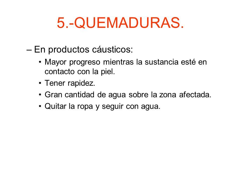 5.-QUEMADURAS. En productos cáusticos: