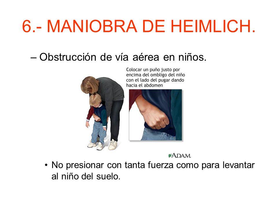 6.- MANIOBRA DE HEIMLICH. Obstrucción de vía aérea en niños.