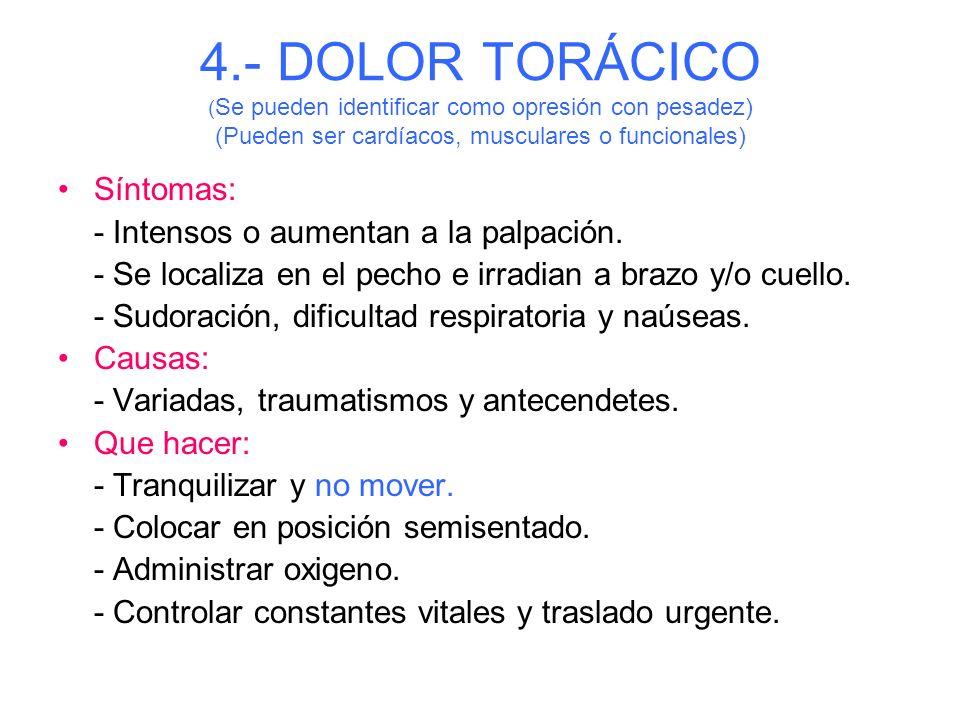 4.- DOLOR TORÁCICO (Se pueden identificar como opresión con pesadez) (Pueden ser cardíacos, musculares o funcionales)