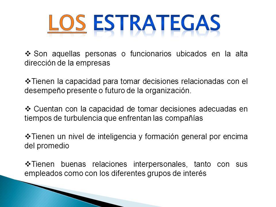LOS ESTRATEGAS Son aquellas personas o funcionarios ubicados en la alta dirección de la empresas.