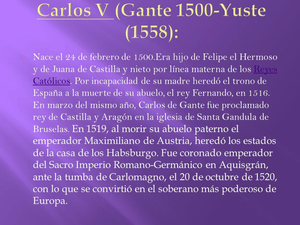 Carlos V (Gante 1500-Yuste (1558):