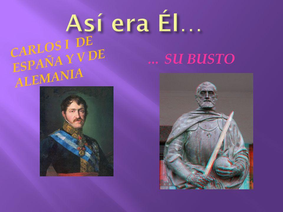 Así era Él… Carlos I de España y V de Alemania … su busto