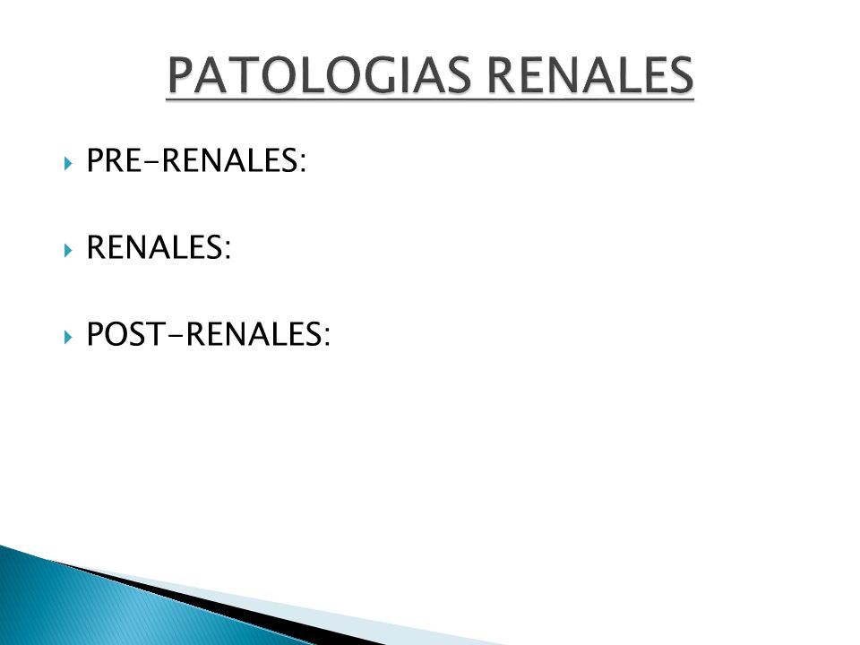 PATOLOGIAS RENALES PRE-RENALES: RENALES: POST-RENALES: