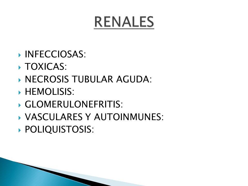 RENALES INFECCIOSAS: TOXICAS: NECROSIS TUBULAR AGUDA: HEMOLISIS:
