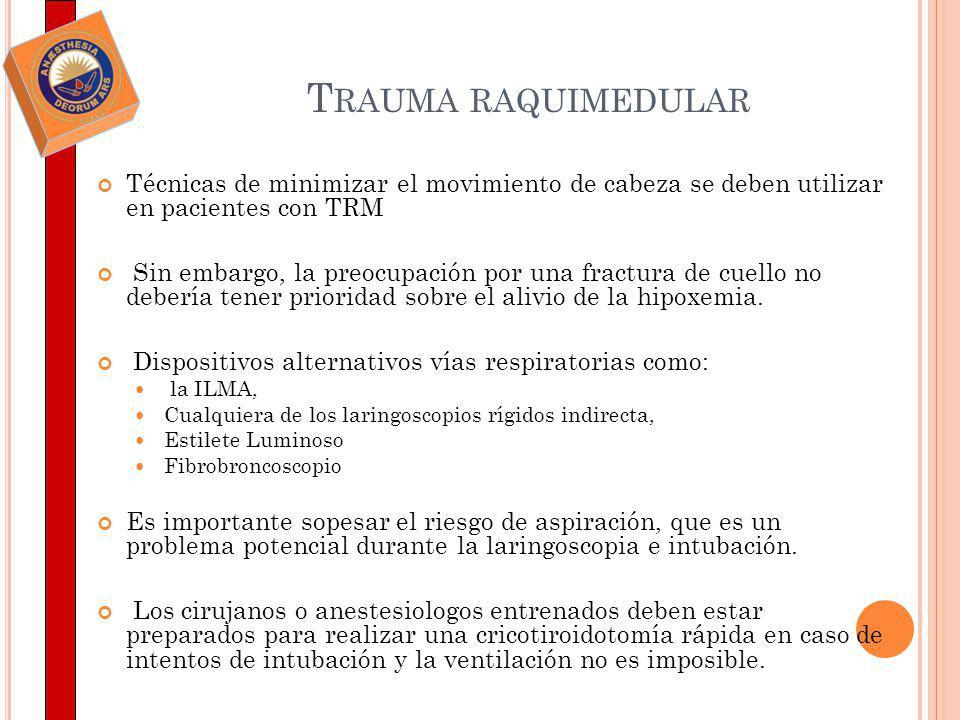 Trauma raquimedular Técnicas de minimizar el movimiento de cabeza se deben utilizar en pacientes con TRM.