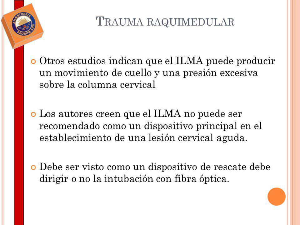 Trauma raquimedular Otros estudios indican que el ILMA puede producir un movimiento de cuello y una presión excesiva sobre la columna cervical.