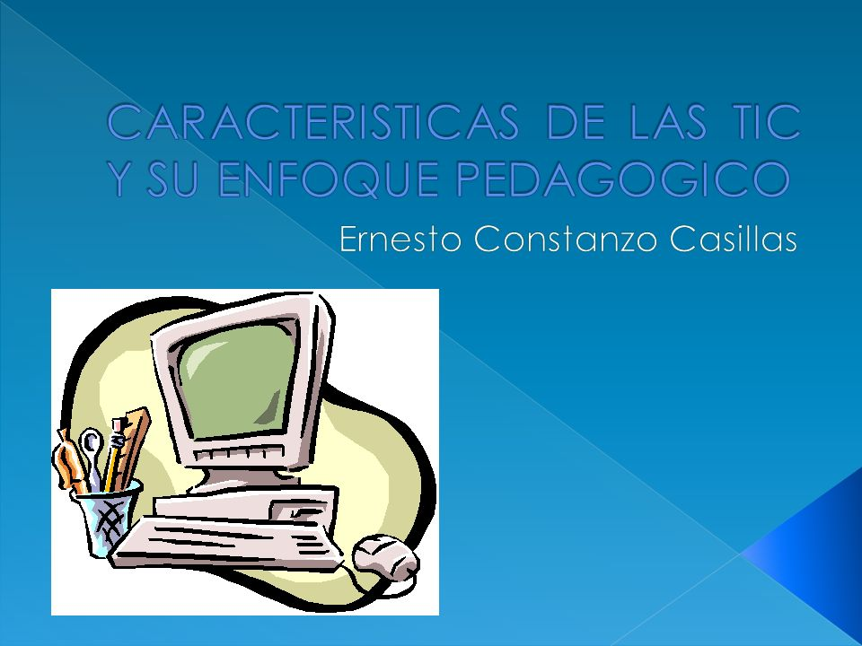 CARACTERISTICAS DE LAS TIC Y SU ENFOQUE PEDAGOGICO