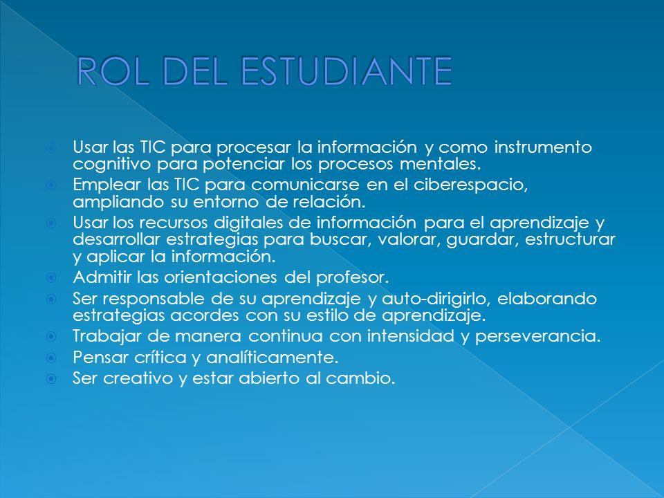 ROL DEL ESTUDIANTE Usar las TIC para procesar la información y como instrumento cognitivo para potenciar los procesos mentales.