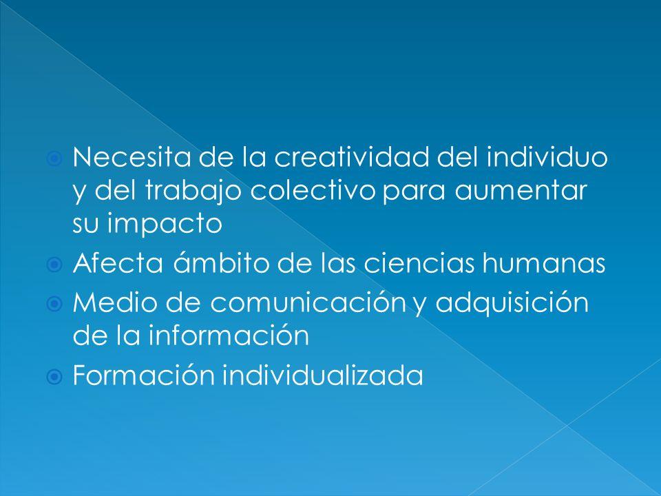 Necesita de la creatividad del individuo y del trabajo colectivo para aumentar su impacto