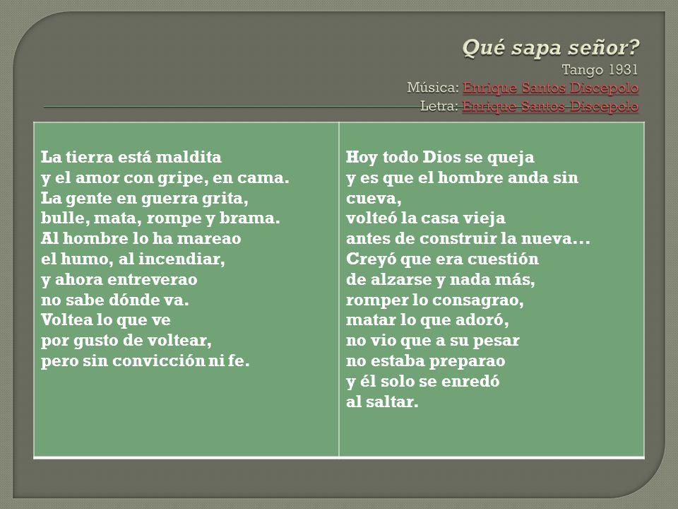 Qué sapa señor Tango 1931 Música: Enrique Santos Discepolo Letra: Enrique Santos Discepolo