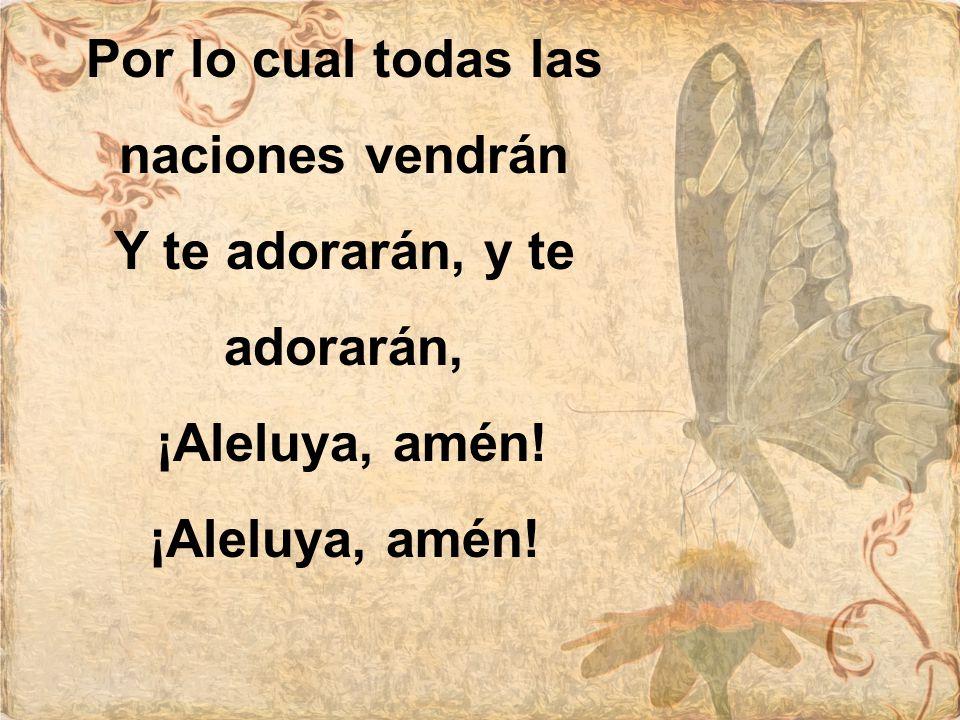 Por lo cual todas las naciones vendrán Y te adorarán, y te adorarán,