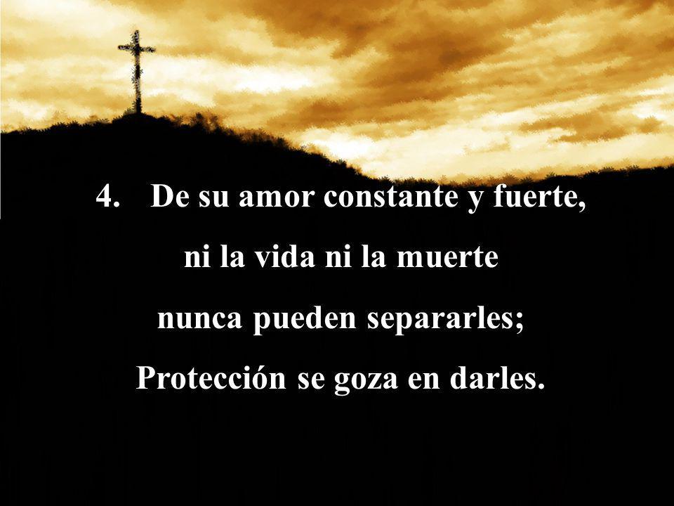 De su amor constante y fuerte, ni la vida ni la muerte