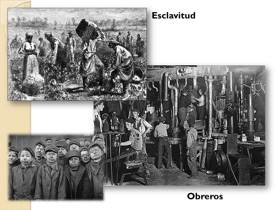 Esclavitud Fuentes: yoreme.wordpress.com; www.blogcurioso.com/cambios-sociales-que-produjo-revolucion-industrial/