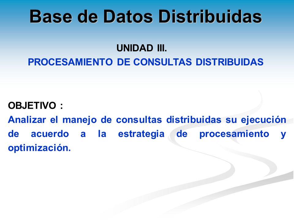 Base de Datos Distribuidas PROCESAMIENTO DE CONSULTAS DISTRIBUIDAS