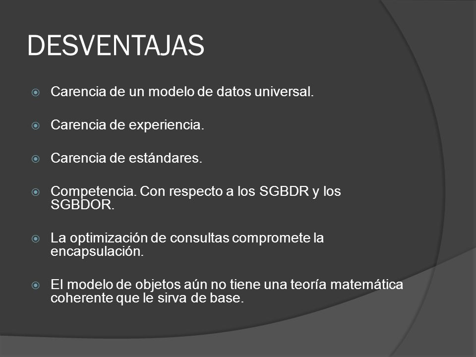DESVENTAJAS Carencia de un modelo de datos universal.