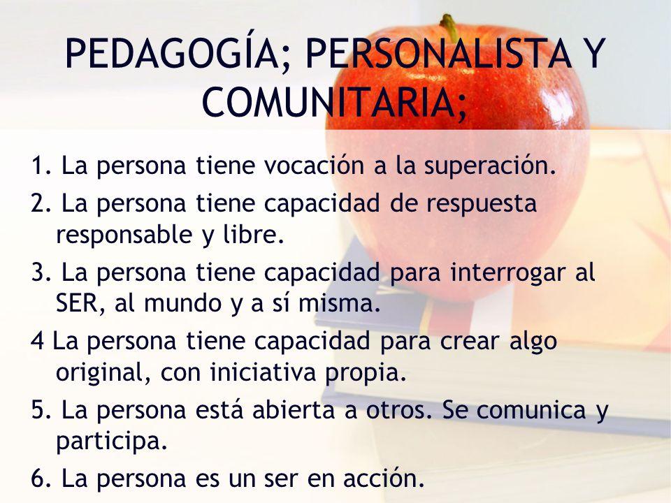 PEDAGOGÍA; PERSONALISTA Y COMUNITARIA;