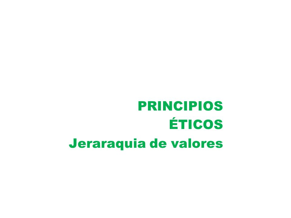 PRINCIPIOS ÉTICOS Jeraraquia de valores