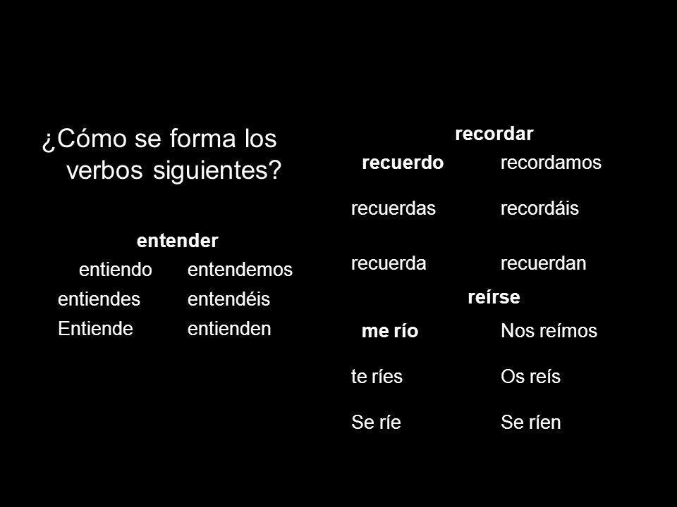¿Cómo se forma los verbos siguientes