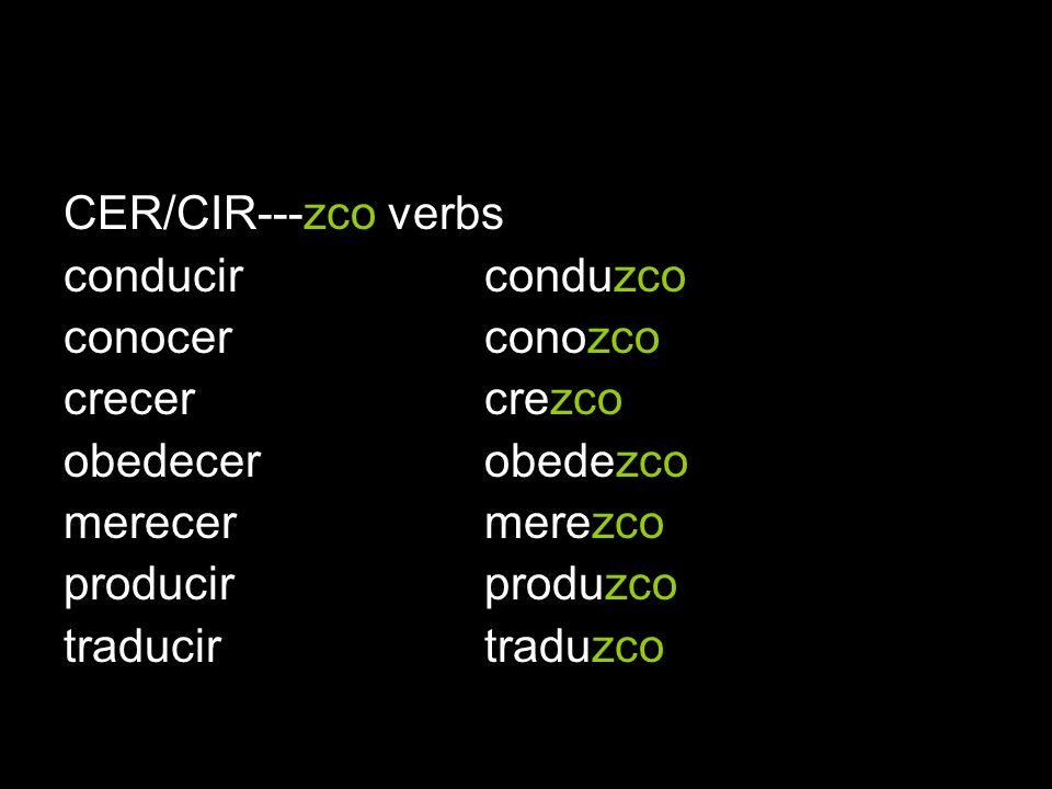 CER/CIR---zco verbs conducir conduzco. conocer conozco. crecer crezco.
