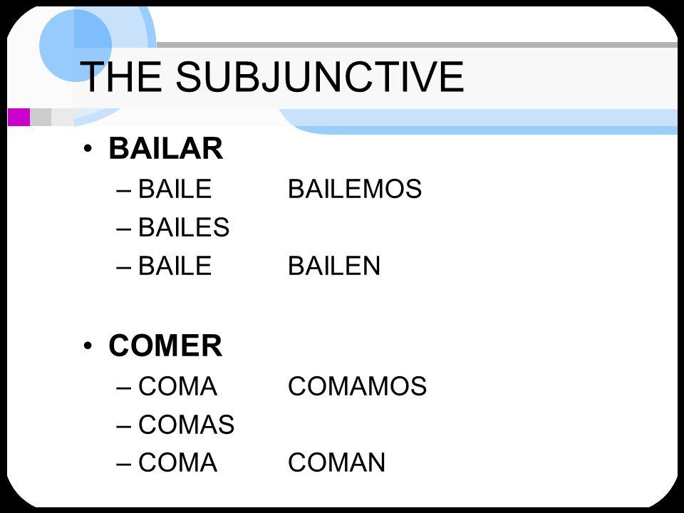 THE SUBJUNCTIVE BAILAR COMER BAILE BAILEMOS BAILES BAILE BAILEN