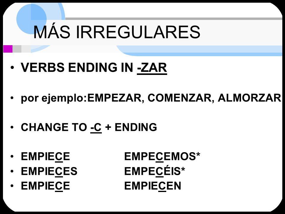 MÁS IRREGULARES VERBS ENDING IN -ZAR